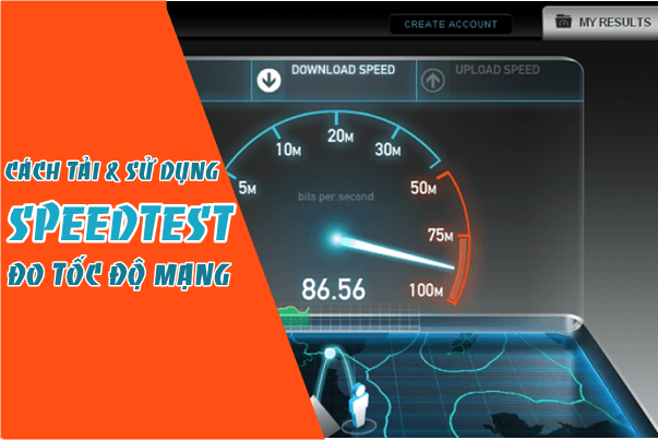 Cách tải và sử dụng SpeedTest đo tốc độ mạng