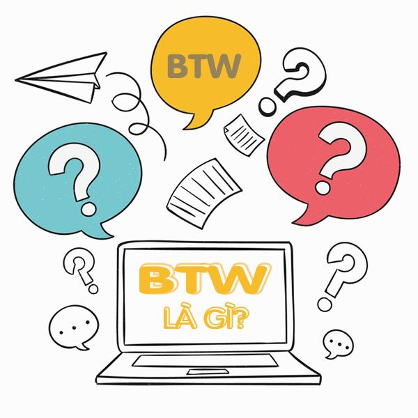 BTW là gì trên Facebook? BTW là viết tắt của chữ gì?