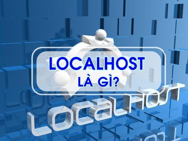 Localhost là gì? Giới thiệu 2 phần mềm cài đặt Localhost