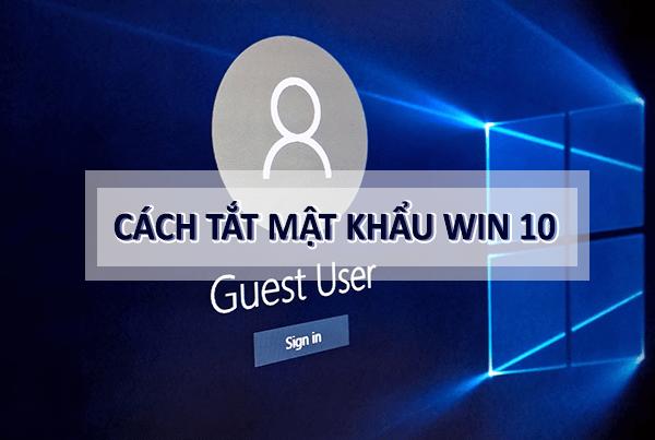 Hướng dẫn cách tắt mật khẩu Win 10 với cách đơn giản và nhanh chóng nhất