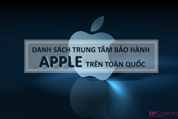 Địa chỉ các trung tâm bảo hành Apple trên toàn quốc