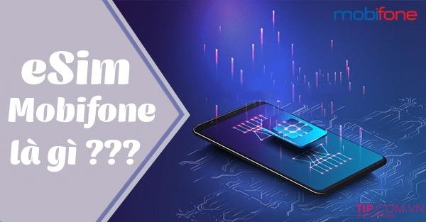 Esim Mobifone là gì? Cách đăng ký cài đặt eSIM của Mobifone