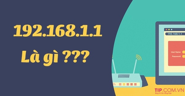192.168.1.1 là gì? Hướng dẫn cách đăng nhập vào 192.168.1.1 nhanh nhất