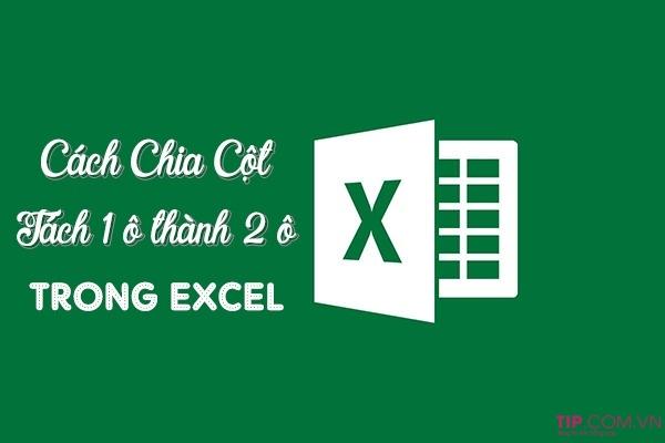 Hướng dẫn cách chia cột, tách 1 ô thành 2 ô trong Excel