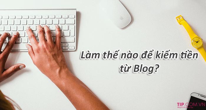 Viết blog kiếm tiền tại nhà đơn giản